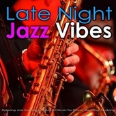 Late Night Jazz Vibes: Relaxing Jazz Saxophone Quartet Music for Dinner, Reading, Studying by Jazz Music DEA Channel