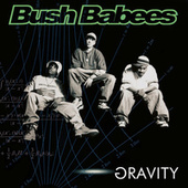 Gravity de Bush Babees