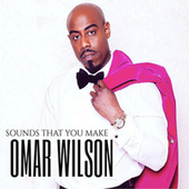 Sounds That You Make by Omar Wilson