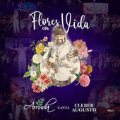Flores em Vida: Arruda Canta Cleber Augusto, Vol. 1 (Ao Vivo) von Arruda