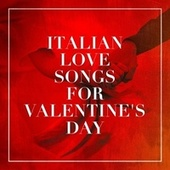 Italian Love Songs for Valentine's Day by Valentine's Day, 2015 Love Songs, Latin Lovers