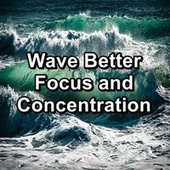 Wave Better Focus and Concentration by Chakra