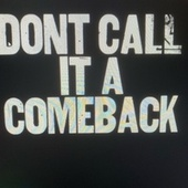 Dont Call It A Comeback by Lil philliy