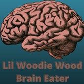 Brain Eater by Lil Woodie Wood