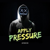 Apply Pressure by JayOH!en
