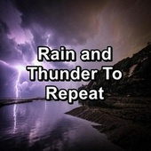 Rain and Thunder To Repeat by Sounds Of Nature