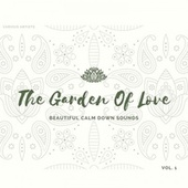 The Garden of Love (Beautiful Calm Down Sounds) , Vol. 1 von Various Artists