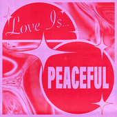 Love Is...Peaceful by Various Artists