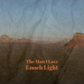 The Man I Love Enoch Light by Various Artists