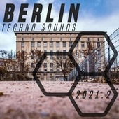 Berlin Techno Sounds 2021.2 by Various Artists