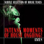 Intense Moments of House Ongoing! - State 4 de Various Artists