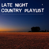 Late Night Country Playlist by Various Artists
