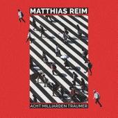 Acht Milliarden Träumer von Matthias Reim