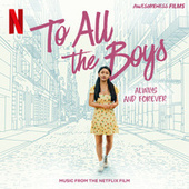 To All The Boys: Always and Forever (Music From The Netflix Film) di Various Artists
