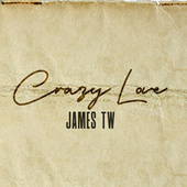 Crazy Love by James TW
