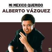 Mi Mexico Querido by Alberto Vazquez