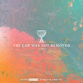 The Cup Was Not Removed (Live) de Worship Together