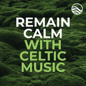 Remain Calm With Celtic Music de Various Artists