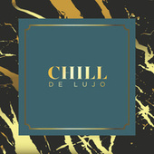 Chill de Lujo by Various Artists