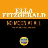 No Moon At All (Live On The Ed Sullivan Show, May 5, 1963) de Ella Fitzgerald