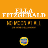 No Moon At All (Live On The Ed Sullivan Show, May 5, 1963) von Ella Fitzgerald