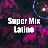 Super Mix Latino by Various Artists