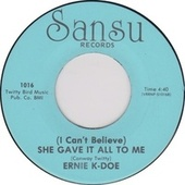 (I Can't Believe) She Gave It All to Me by Ernie K-Doe