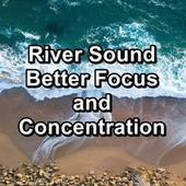 River Sound Better Focus and Concentration by Dr. Meditation