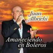 Amaneciendo en Boleros de Juan Agustín Albrichi