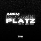 Mach Platz by Adem