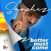 Better Must Come de Sanchez