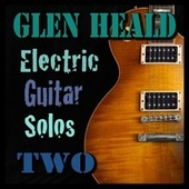 Electric Guitar Solos Two by Glen Heald