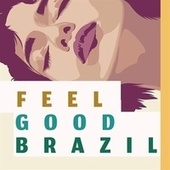 Feel Good Brazil von Various Artists
