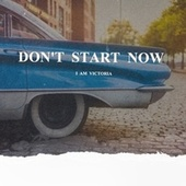 Don't Start Now de Iamvictoria