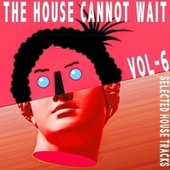 The House Cannot Wait, Vol. 6 by Various Artists