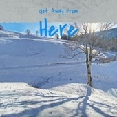 Get Away From Here by Various Artists
