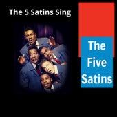 The 5 Satins Sing von The Five Satins