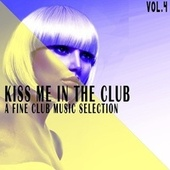 Kiss Me in the Club, Vol. 4 by Various Artists