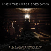 When the Water Goes Down by ETSU Bluegrass Pride Band