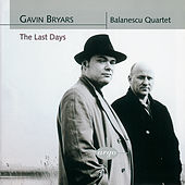 Bryars: The Last Days/String Quartets Nos. 1 & 2 von Balanescu Quartet