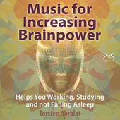 Music for Increasing Brainpower - Helps You Working, Studying and Not Falling Asleep von Torsten Abrolat