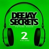 Deejay Secrets: Future House, Vol. 2 by Various Artists