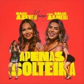 Apenas Solteira (feat. Solange Almeida) de Naiara Azevedo