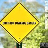 Don't Run Towards Danger by Sir Merrion Johnson