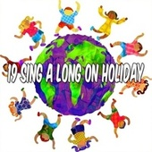 19 Sing a Long on Holiday by Canciones Infantiles