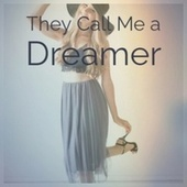 They Call Me a Dreamer von Various Artists