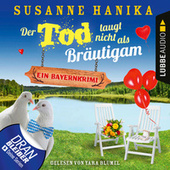 Der Tod taugt nicht als Bräutigam - Ein Bayernkrimi - Sofia und die Hirschgrund-Morde, Teil 12 (Ungekürzt) von Susanne Hanika