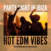 Party Night in Ibiza – Hot EDM Vibes, Top Electronic Music Mix, Dance Club Hits fra Various Artists