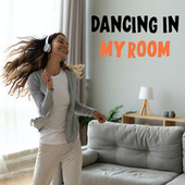 Dancing In My Room by Various Artists