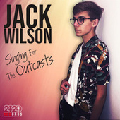 Singing for the Outcasts by Jack Wilson